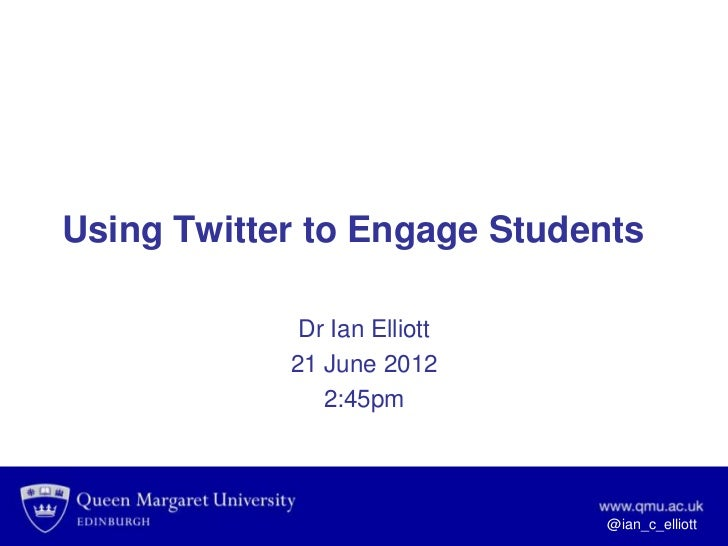 Using Twitter to Engage Students             Dr Ian Elliott            21 June 2012               2:45pm                  ...