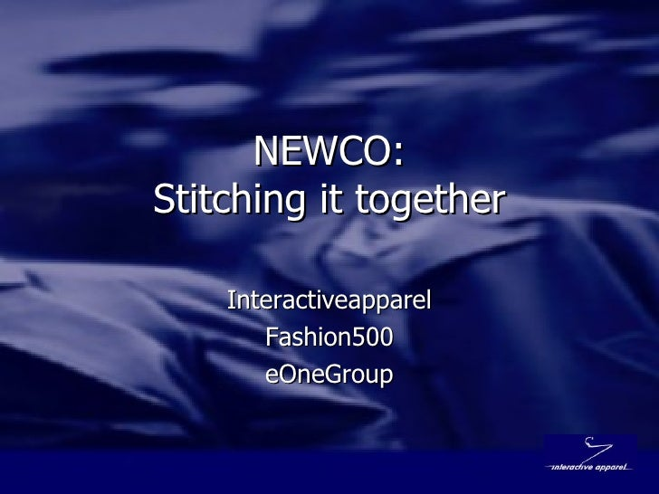 NEWCO: Stitching it together Interactiveapparel Fashion500 eOneGroup