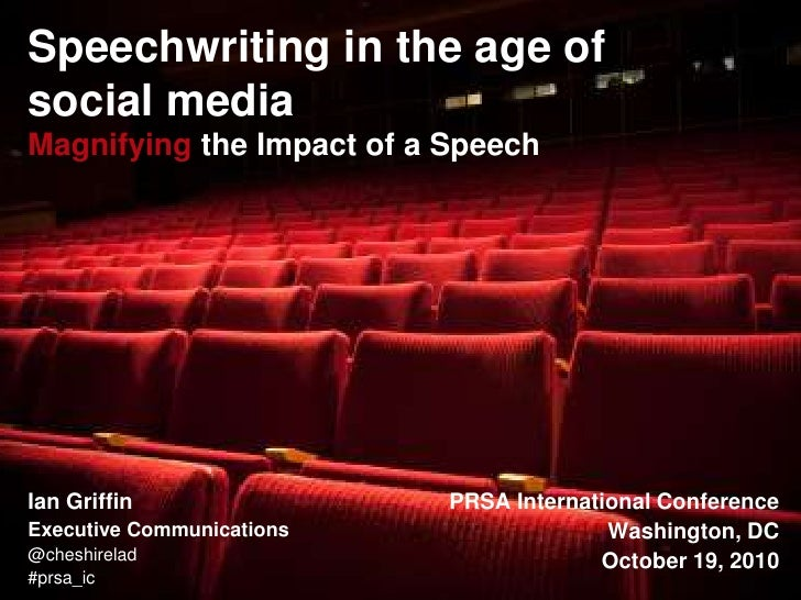 Speechwriting in the age of social mediaMagnifying the Impact of a Speech<br />Ian Griffin<br />Executive Communications<b...