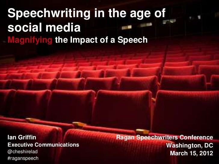 Speechwriting in the age ofsocial mediaMagnifying the Impact of a SpeechIan Griffin                Ragan Speechwriters Con...