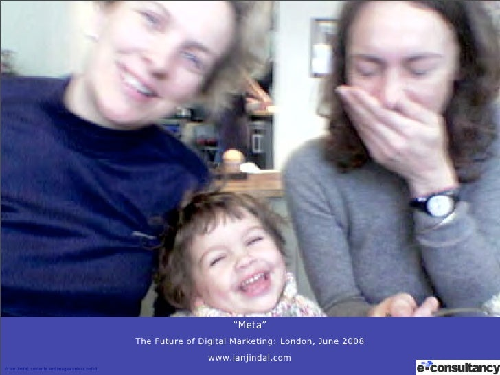 """Meta""                                                   The Future of Digital Marketing: London, June 2008               ..."