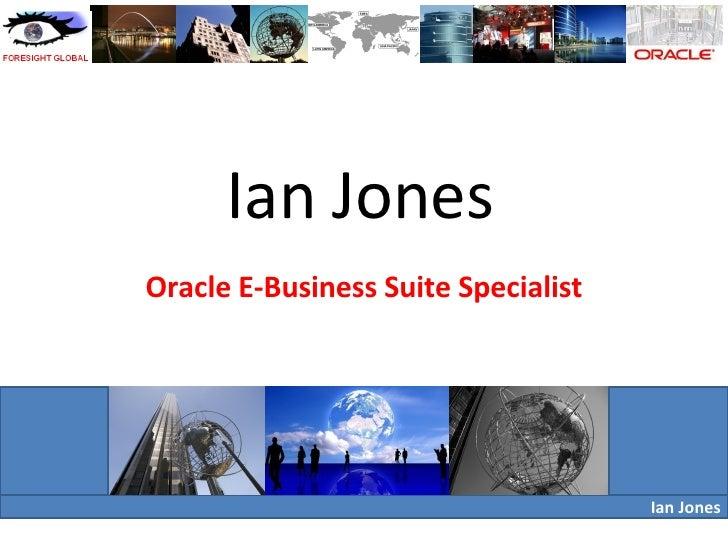 Ian Jones Oracle E-Business Suite Specialist Ian Jones