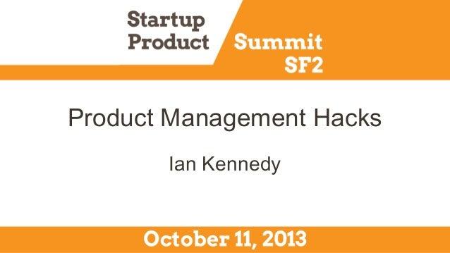 Product Management Hacks Ian Kennedy