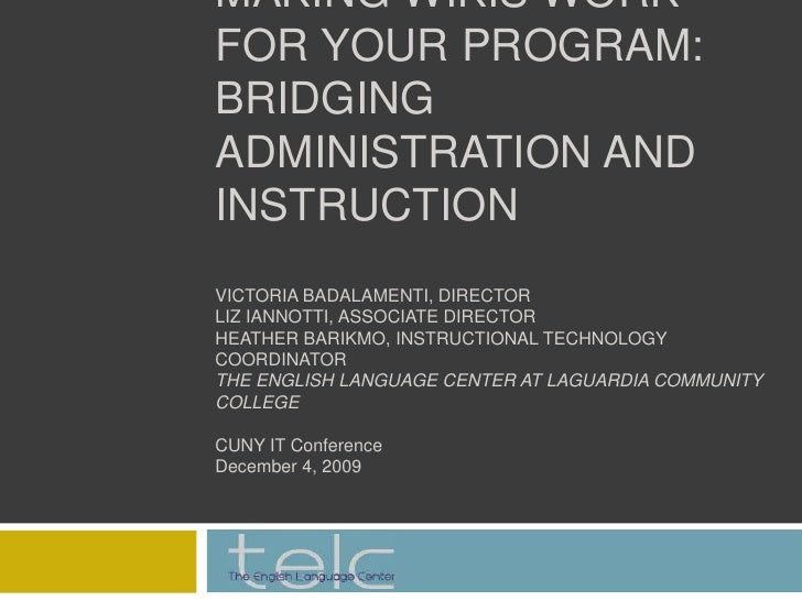 MAKING WIKIS WORK FOR YOUR PROGRAM: BRIDGING ADMINISTRATION AND INSTRUCTIONVICTORIA BADALAMENTI, DIRECTORLIZ IANNOTTI, ASS...