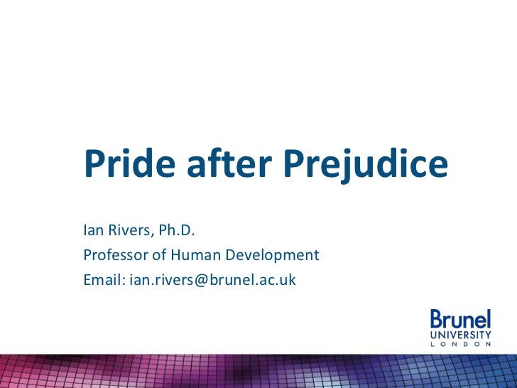 Pride after PrejudiceIan Rivers, Ph.D.Professor of Human DevelopmentEmail: ian.rivers@brunel.ac.uk