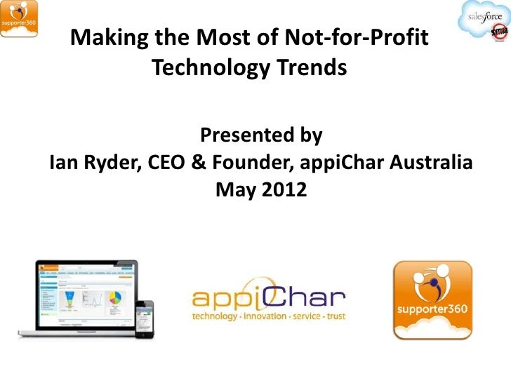 Making the Most of Not-for-Profit        Technology Trends                Presented byIan Ryder, CEO & Founder, appiChar A...