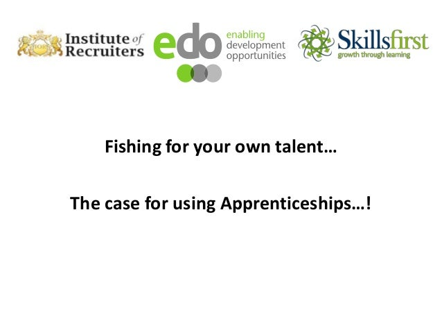 Fishing for your own talent… The case for using Apprenticeships…!