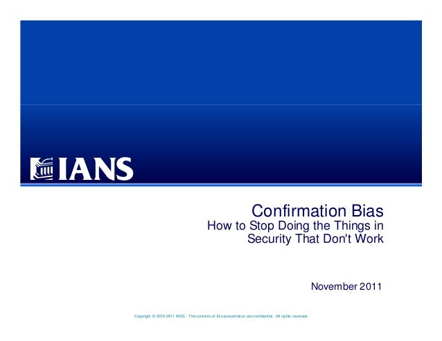 Copyright © 2010-2011 IANS. The contents of this presentation are confidential . All rights reserved. Confirmation Bias Ho...
