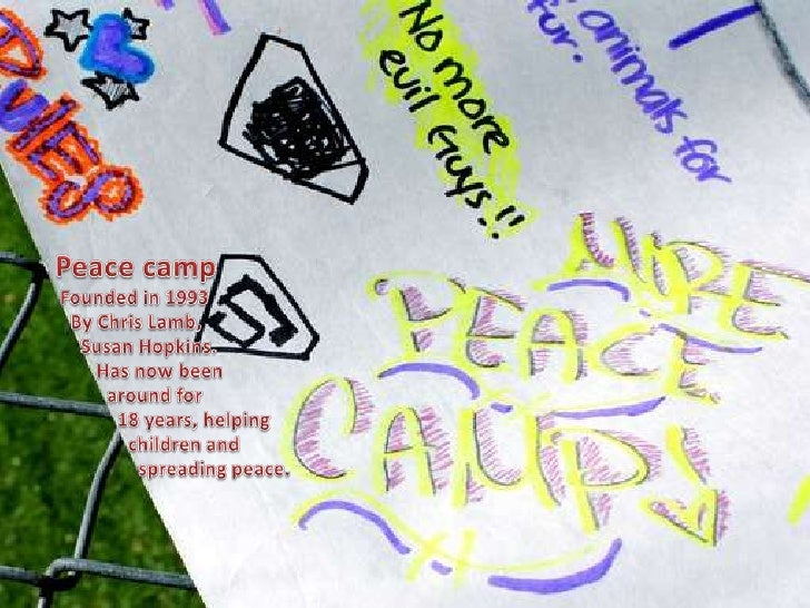 Peace camp<br /> Founded in 1993<br />   By Chris Lamb,  <br />    Susan Hopkins.<br />        Has now been<br />         ...