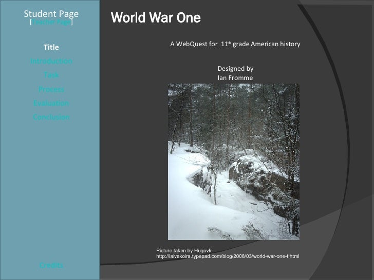 World War One Student Page Title Introduction Task Process Evaluation Conclusion Credits [ Teacher Page ] A WebQuest for  ...