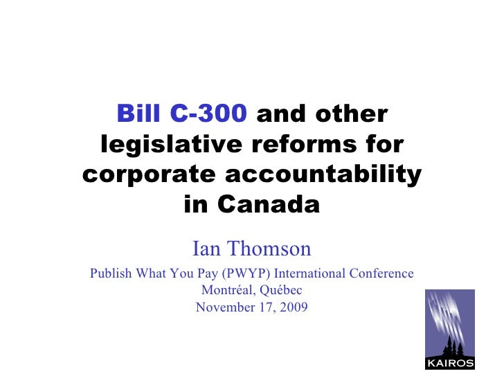 Bill C-300  and other legislative reforms for corporate accountability in Canada Ian Thomson Publish What You Pay (PWYP) I...