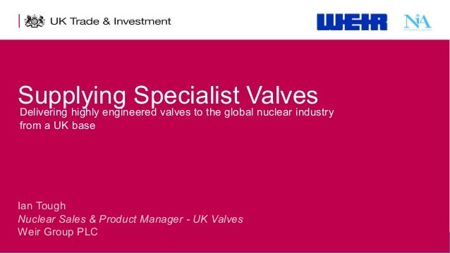 Supplying Specialist Valves Delivering highly engineered valves to the global nuclear industry from a UK base  Ian Tough N...