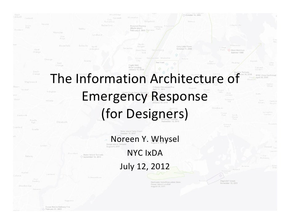 The Information Architecture of     Emergency Response        (for Designers)         Noreen Y. Whysel             NYC IxD...