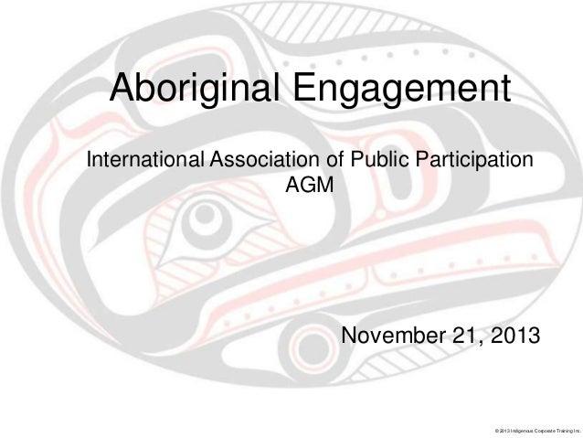 Aboriginal Engagement International Association of Public Participation AGM  November 21, 2013  © 2013 Indigenous Corporat...