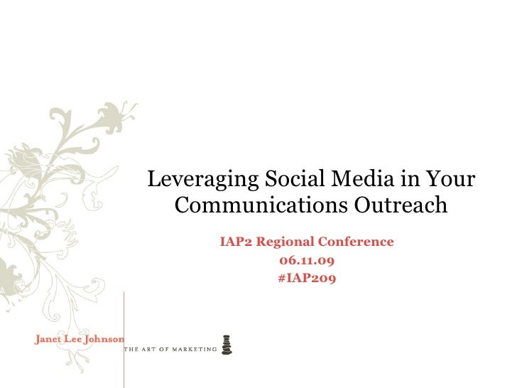 Leveraging Social Media in Your   Communications Outreach       IAP2 Regional Conference               06.11.09           ...