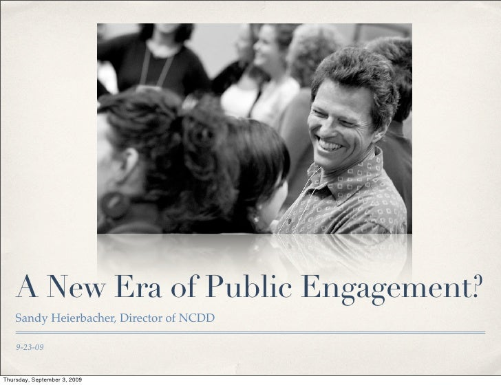 A New Era of Public Engagement?     Sandy Heierbacher, Director of NCDD      9-23-09   Thursday, September 3, 2009