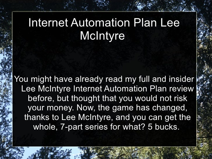 Internet Automation Plan Lee             McIntyreYou might have already read my full and insider Lee McIntyre Internet Aut...