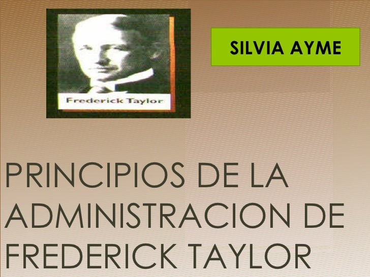 PRINCIPIOS DE LA ADMINISTRACION DE FREDERICK TAYLOR  SILVIA AYME
