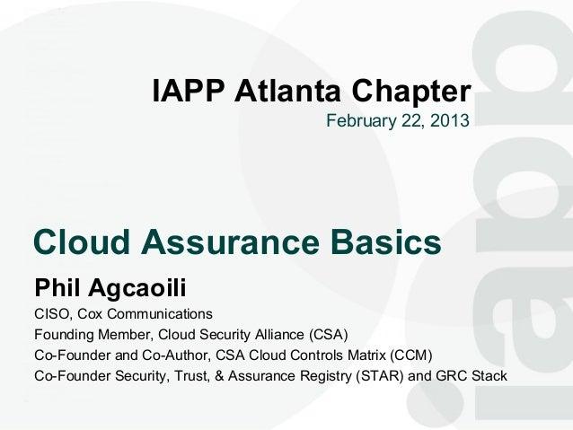 1                 IAPP Atlanta Chapter                                          February 22, 2013Cloud Assurance BasicsPhi...