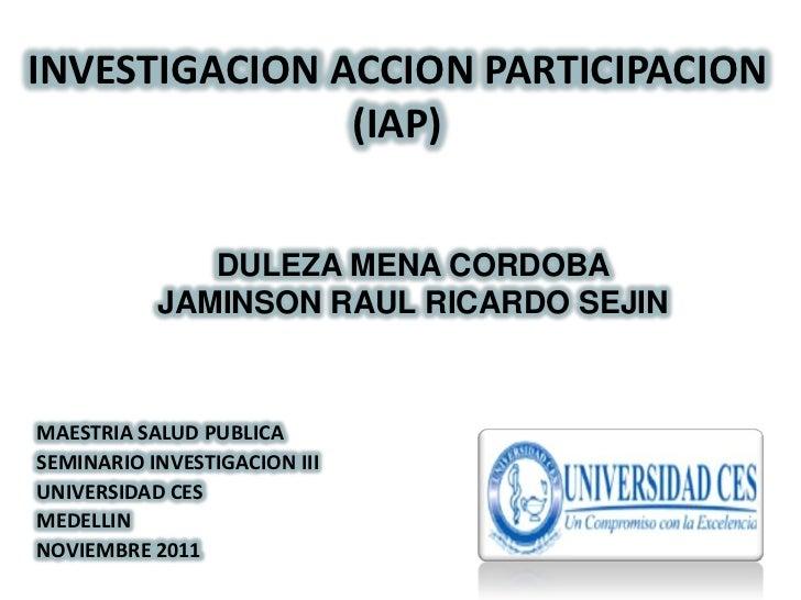 INVESTIGACION ACCION PARTICIPACION               (IAP)              DULEZA MENA CORDOBA           JAMINSON RAUL RICARDO SE...