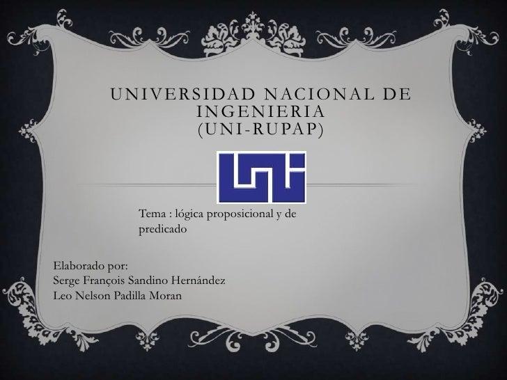 UNIVERSIDAD NACIONAL DE INGENIERIA (UNI-RUPAP)<br />Tema : lógica proposicional y de predicado <br />Elaborado por:<br />S...