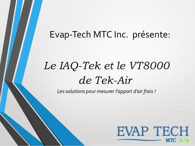 Evap-Tech MTC Inc. présente: Le IAQ-Tek et le VT8000 de Tek-Air Les solutions pour mesurer l'apport d'air frais !