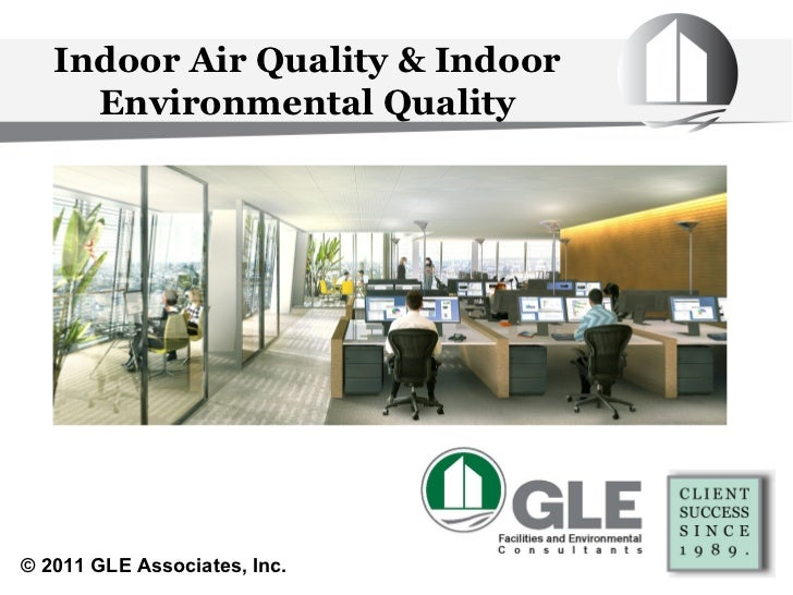 Indoor Air Quality & Indoor Environmental Quality ©  2011 GLE Associates, Inc.