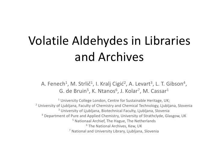 Volatile Aldehydes in Libraries and Archives<br />A. Fenech1, M. Strlič1, I. Kralj Cigić2, A. Levart3, L. T. Gibson4, <br ...