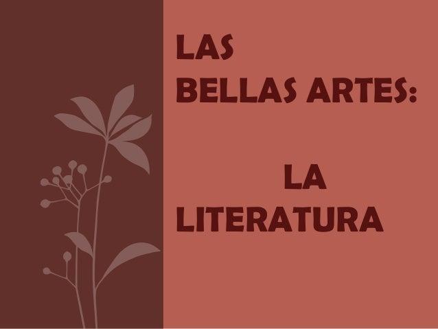 LASBELLAS ARTES:      LALITERATURA