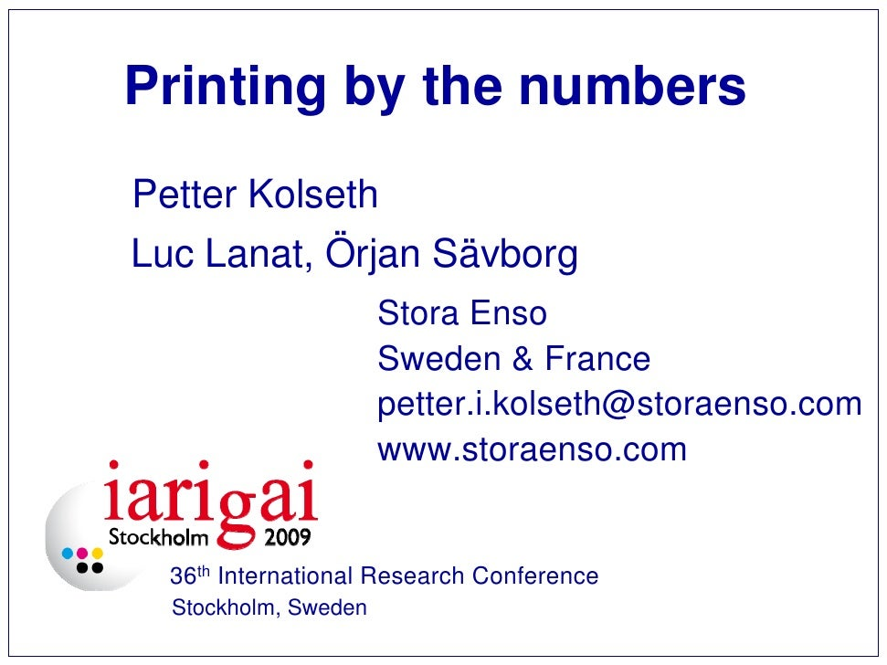 Printing by the numbers Petter Kolseth Luc Lanat, Örjan Sävborg                       Stora Enso                       Swe...