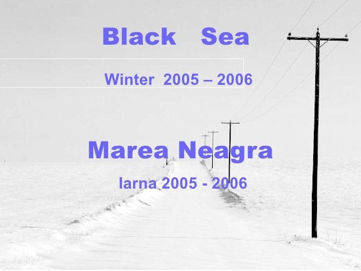 Marea Neagra Iarna 2005 - 2006 Black  Sea Winter  2005 – 2006