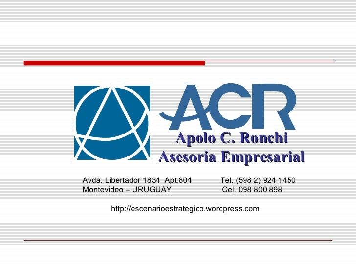 Apolo C. Ronchi Asesoría Empresarial Avda. Libertador 1834  Apt.804  Tel. (598 2) 924 1450 Montevideo – URUGUAY  Cel. 098 ...