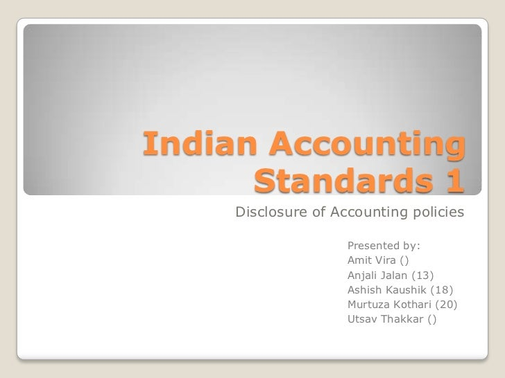 Indian Accounting      Standards 1    Disclosure of Accounting policies                    Presented by:                  ...