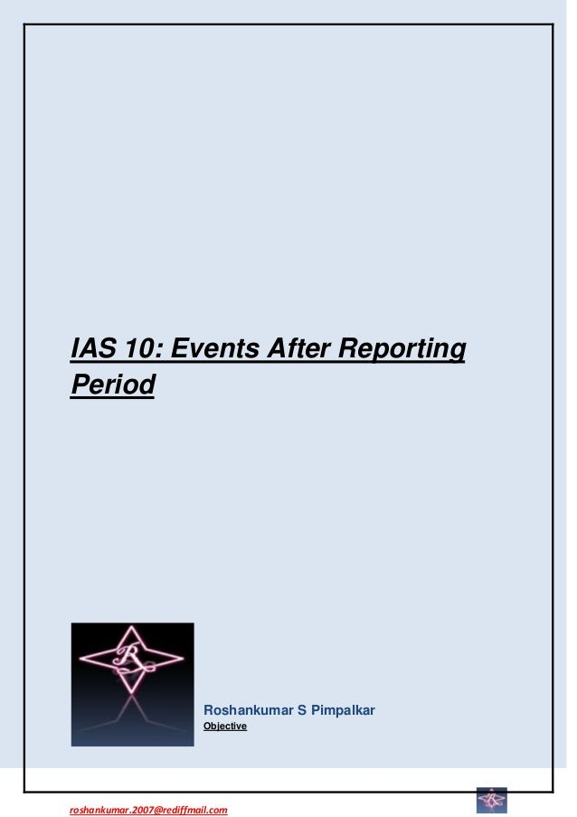 IAS 10: Events After ReportingPeriod                          Roshankumar S Pimpalkar                          Objectivero...