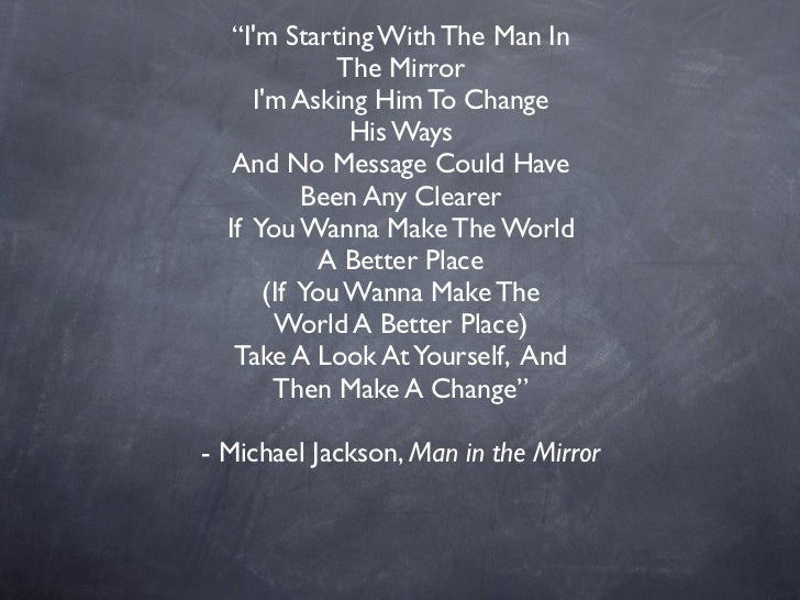"""""""Im Starting With The Man In             The Mirror     Im Asking Him To Change              His Ways   And No Message Cou..."""