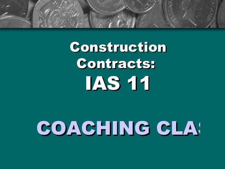 Construction Contracts:  IAS 11 COACHING CLASSES FOR PROFESSIONAL STUDENTS