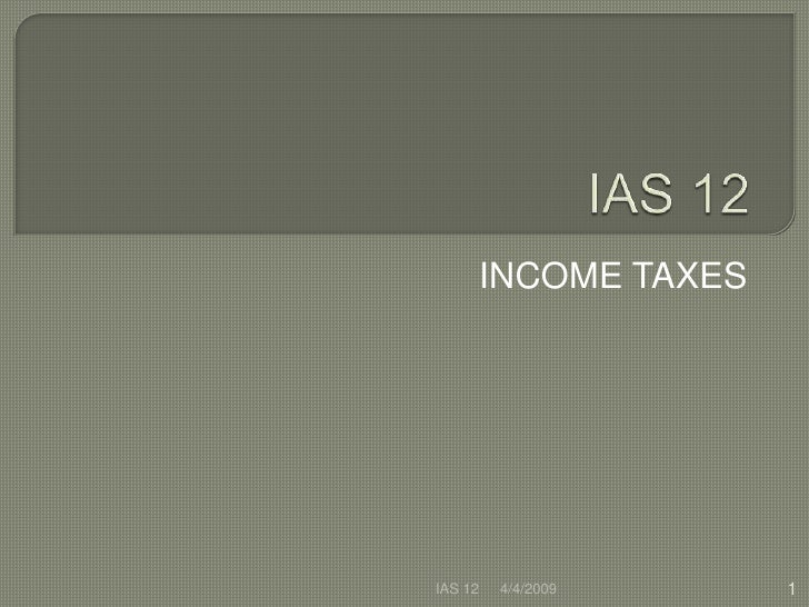 ias 12 Approval by the board of deferred tax: recovery of underlying assets (amendments to ias 12) issued in december 2010 deferred tax: recovery of underlying assets (amendments to ias 12) was approved for publication by the fifteen members of the international accounting standards board.