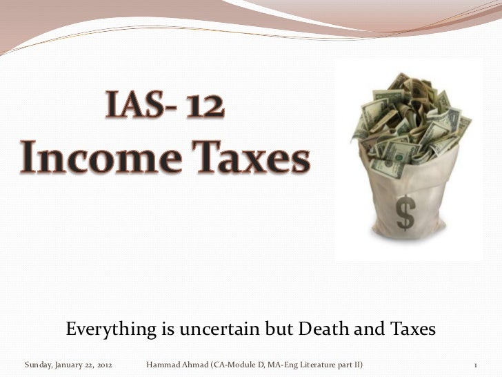 Everything is uncertain but Death and TaxesSunday, January 22, 2012   Hammad Ahmad (CA-Module D, MA-Eng Literature part II...