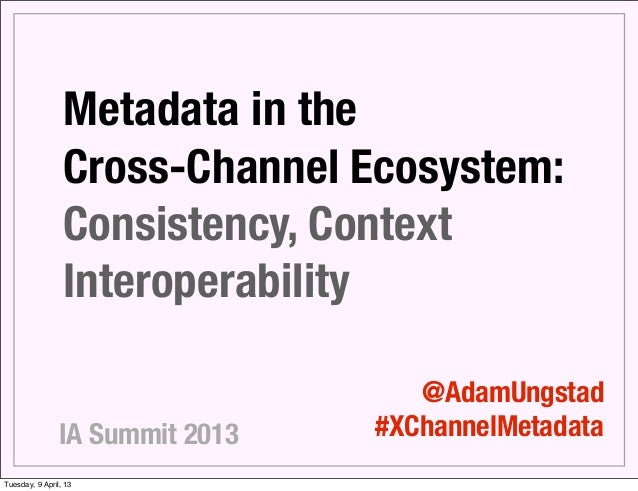 IAS13: Metadata in the Cross-Channel Ecosystem: Consistency, Context and Interoperability