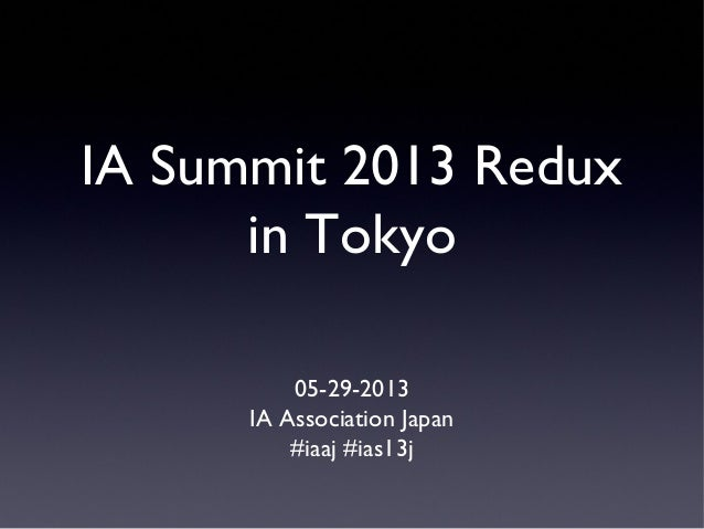IA Summit 2013 Reduxin Tokyo05-29-2013IA Association Japan#iaaj #ias13j