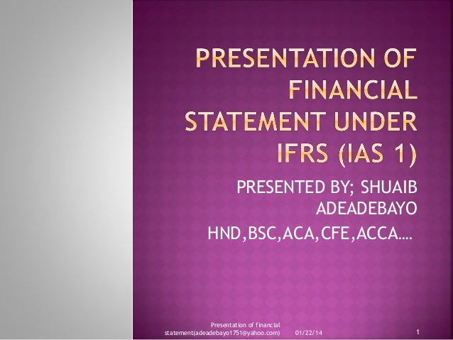 ias 1 presentation of financial statement Ias 1 sets out overall requirements for the presentation of financial statements,  guidelines for their structure and minimum requirements for their content.