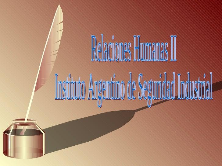 Relaciones Humanas II Instituto Argentino de Seguridad Industrial