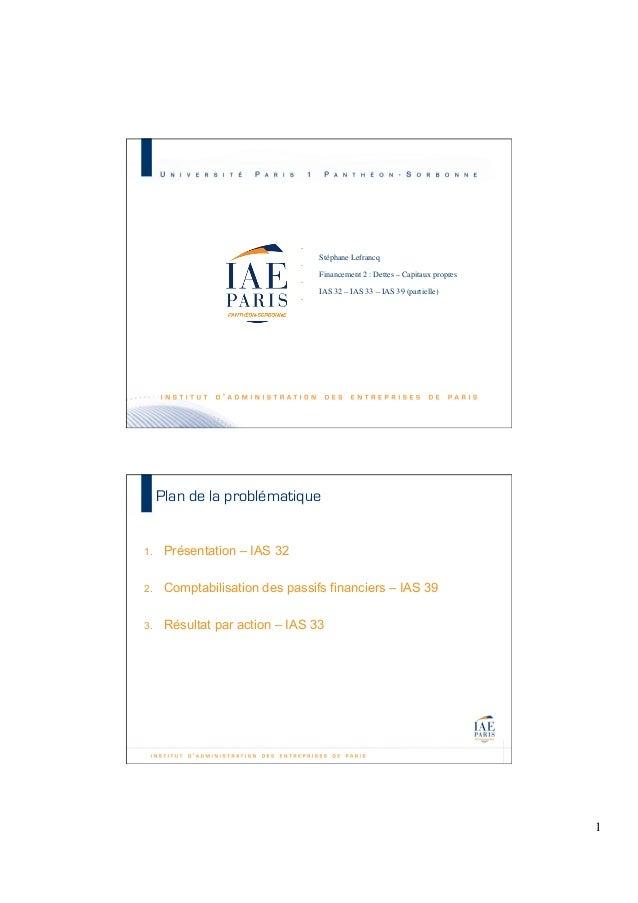 Stéphane Lefrancq    Financement 2 : Dettes – Capitaux propres    IAS 32 – IAS 33 – IAS 39 (partielle)     M2 C&A JB...