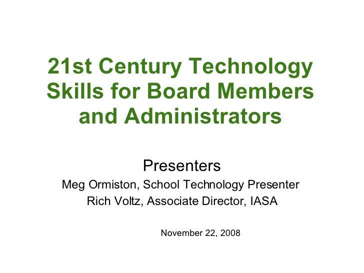 21st Century Technology Skills for Board Members and Administrators Presenters Meg Ormiston, School Technology Presenter  ...