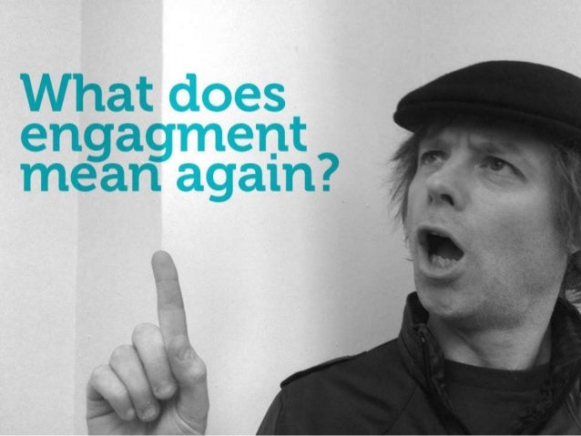 What does engagement    mean again?