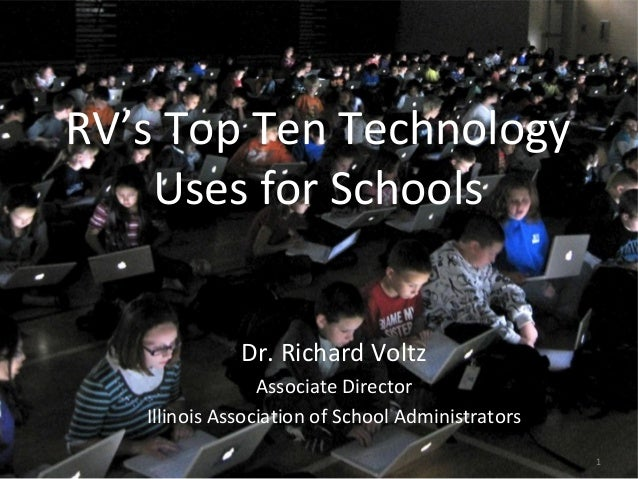 1 RV's Top Ten Technology Uses for Schools Dr. Richard Voltz Associate Director Illinois Association of School Administrat...