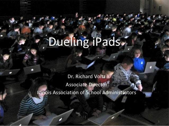 Dueling iPads               Dr. Richard Voltz              Associate DirectorIllinois Association of School Administrators...