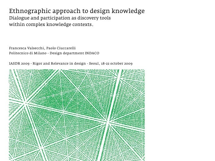 Ethnographic approach to design knowledge Dialogue and participation as discovery tools within complex knowledge contexts....