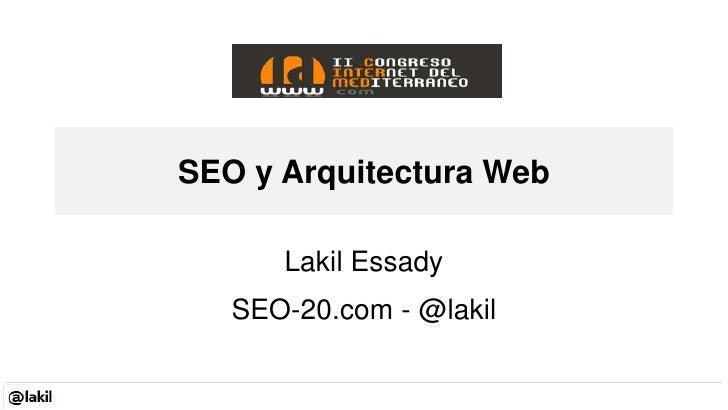 SEO y Arquitectura Web<br />Lakil Essady SEO-20.com - @lakil<br />