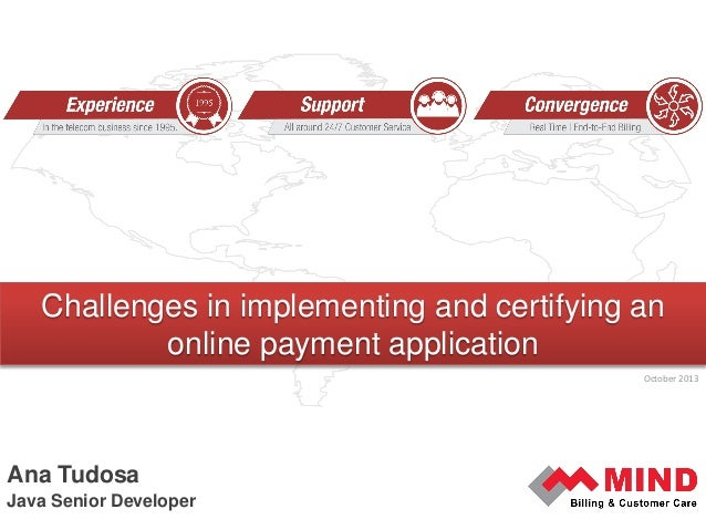 Challenges in implementing and certifying an online payment application October 2013  Ana Tudosa Java Senior Developer